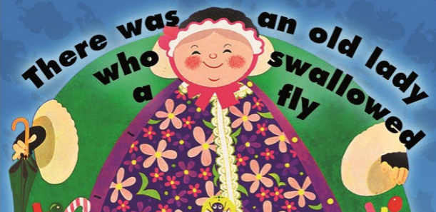 THERE WAS AN OLD LADY WHO SWALLOWED A FLY (Ages 2+)