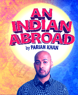 "Saturday 21 March at 7.45pmTickets - £13.25, concessions - £11.25Through the lens of an Indian student on a gap year to the exotic island of Great Britain; Pariah Khan's sell-out debut show An Indian Abroad explores race, culture and identity in contemporary Britain. Stifled by life in middle-class India, Krishnan is desperate to see more of the world, so he visits the exotic island of Great Britain to learn about life and who he is. What does Krishnan's journey teach him about the world? What might he learn about himself? And what happens when he falls in love with one of the natives? ""A generous and hilarious writer and performer with a keen eye for detail and impeccable comic timing. He has a big future ahead of him""  -Nikesh Shukla, Editor of The Good Immigrant"