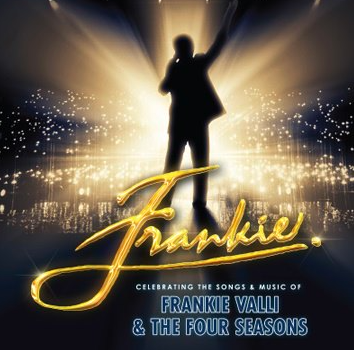 FRANKIE - THE MUSIC OF FRANKIE VALLI AND THE FOUR SEASONS